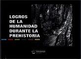 """Exposición Prehistoria y Arqueología:""""Logros de la Humanidad durante la Prehistoria"""""""